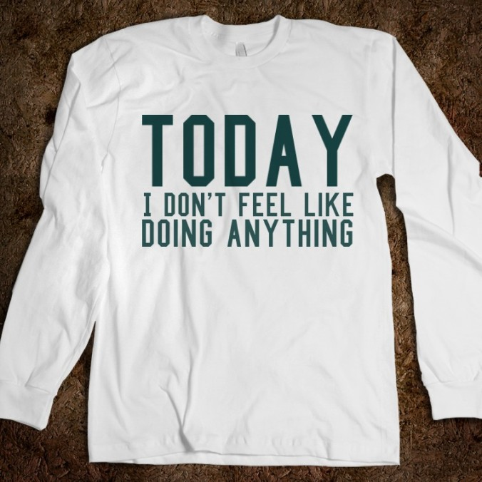 today-i-don-t-feel-like-doing-anything.american-apparel-unisex-long-sleeve-tee.white.w760h760