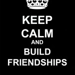 KEEP-CALM-AND-BUILD-FRIENDSHIPS-MMM-02-11-2013-150x150