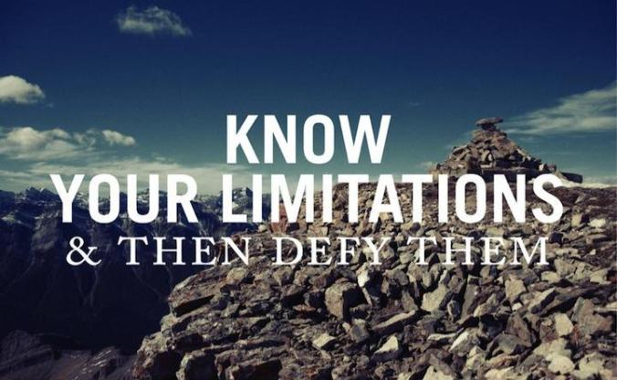 know-your-limitations-and-then-defy-them-quote-1